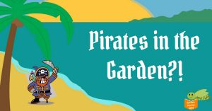Garden Stories: Pirates in the Garden?! @ Smith-Gilbert Gardens